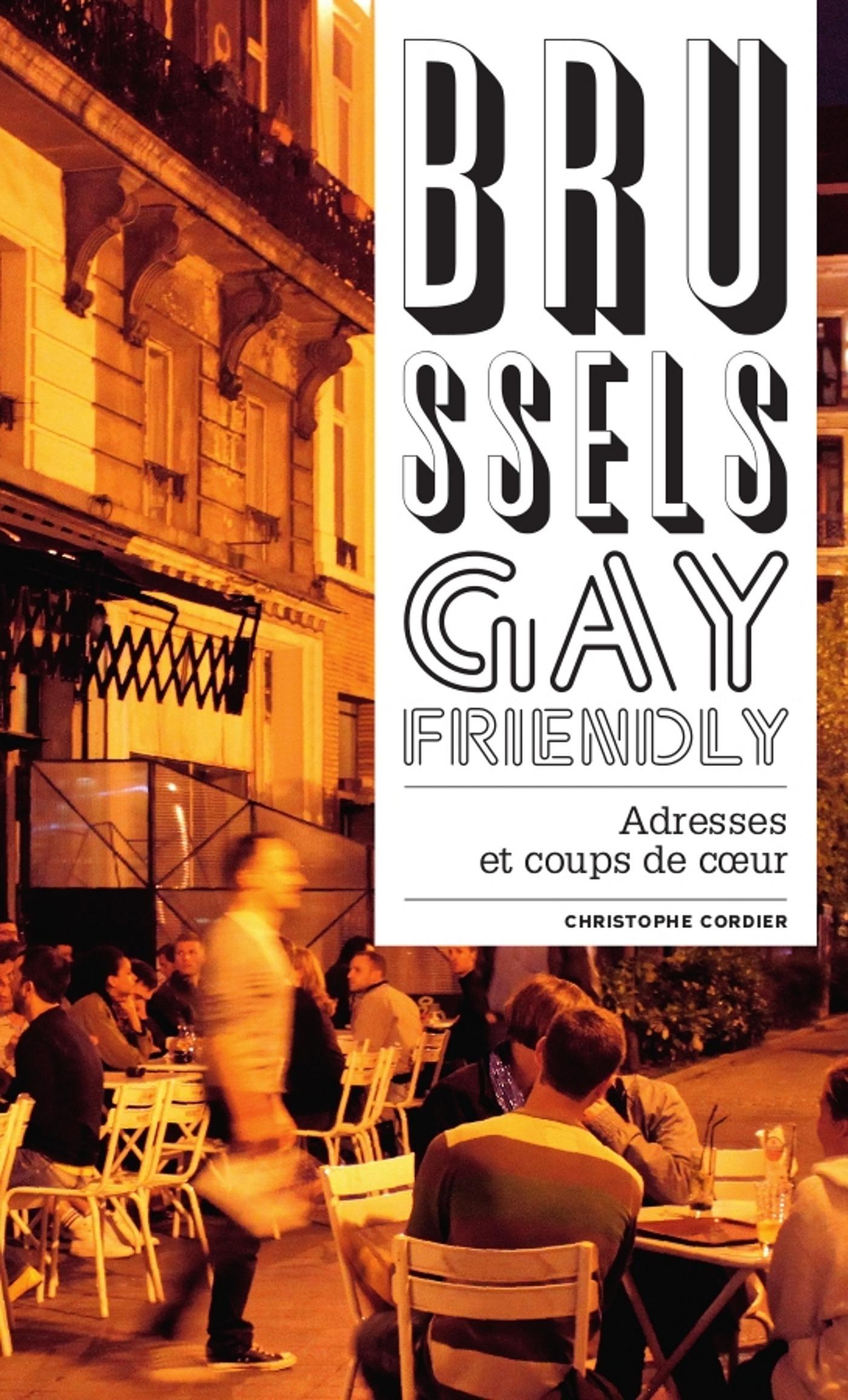 Brussels gay friendly ; nos adresses et nos coups de coeur