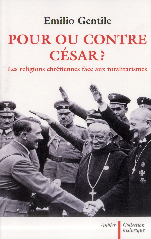 Pour ou contre César ? les religions chretiennes face aux totalitarismes