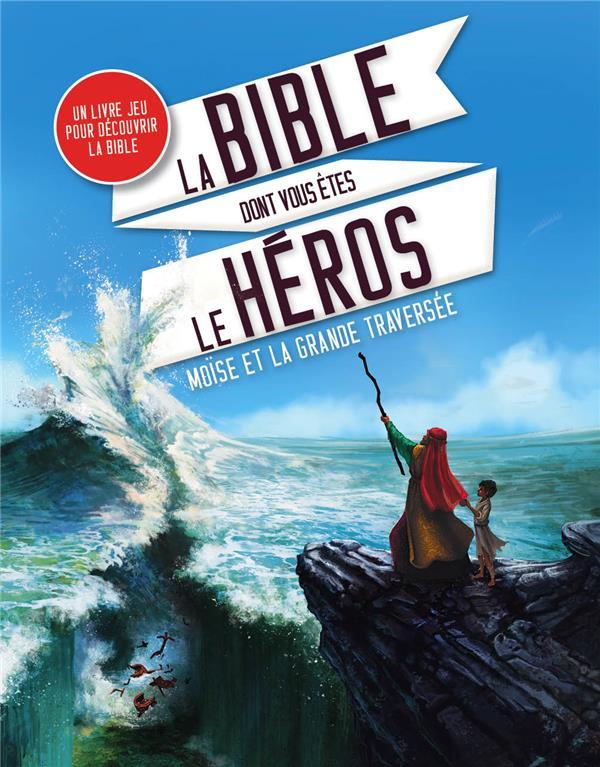 La bible dont vous êtes le héros ; Moïse et la grande traversée