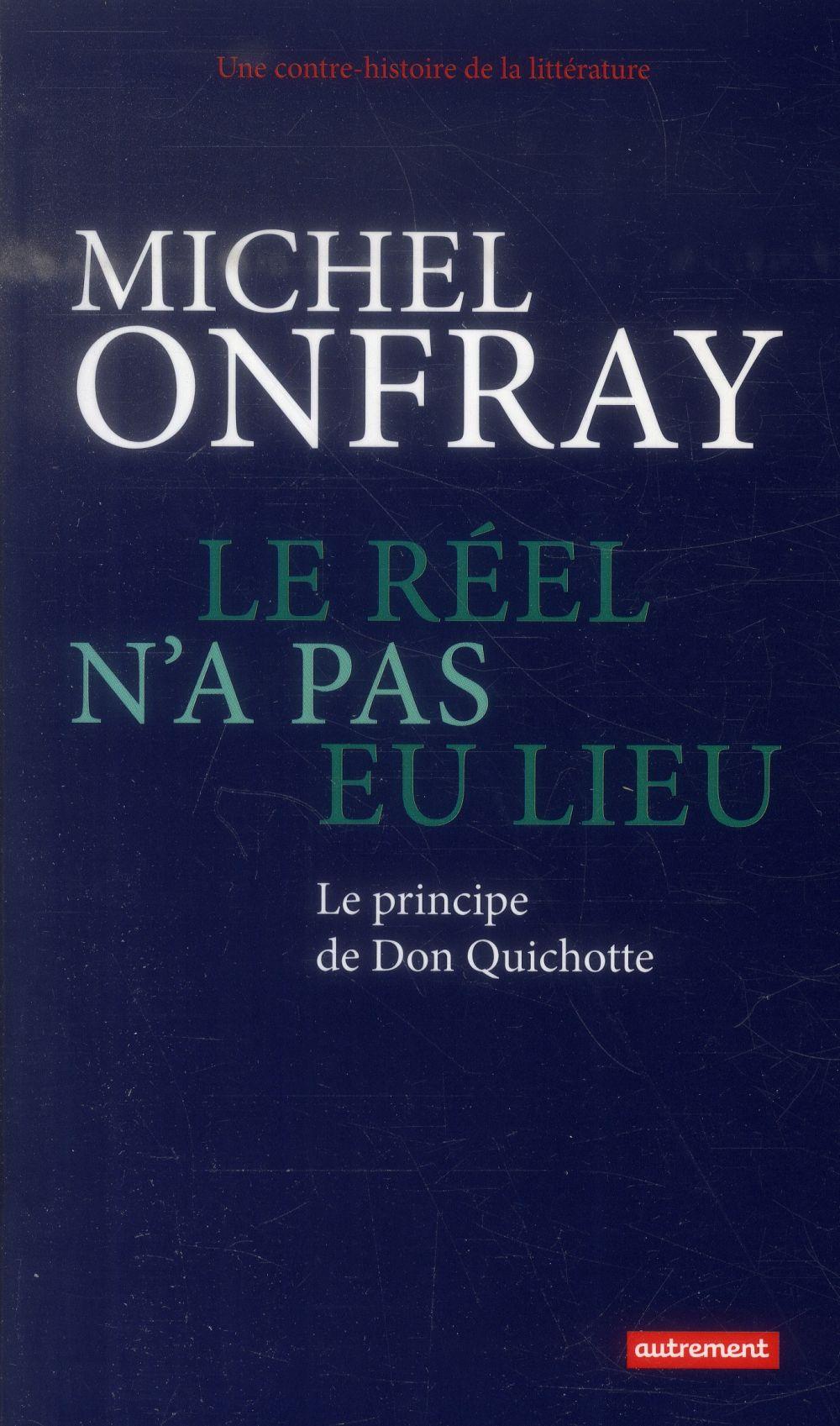 Une contre histoire de la littérature t.1 ; le réel n'a pas eu lieu ; le principe de Don Quichotte