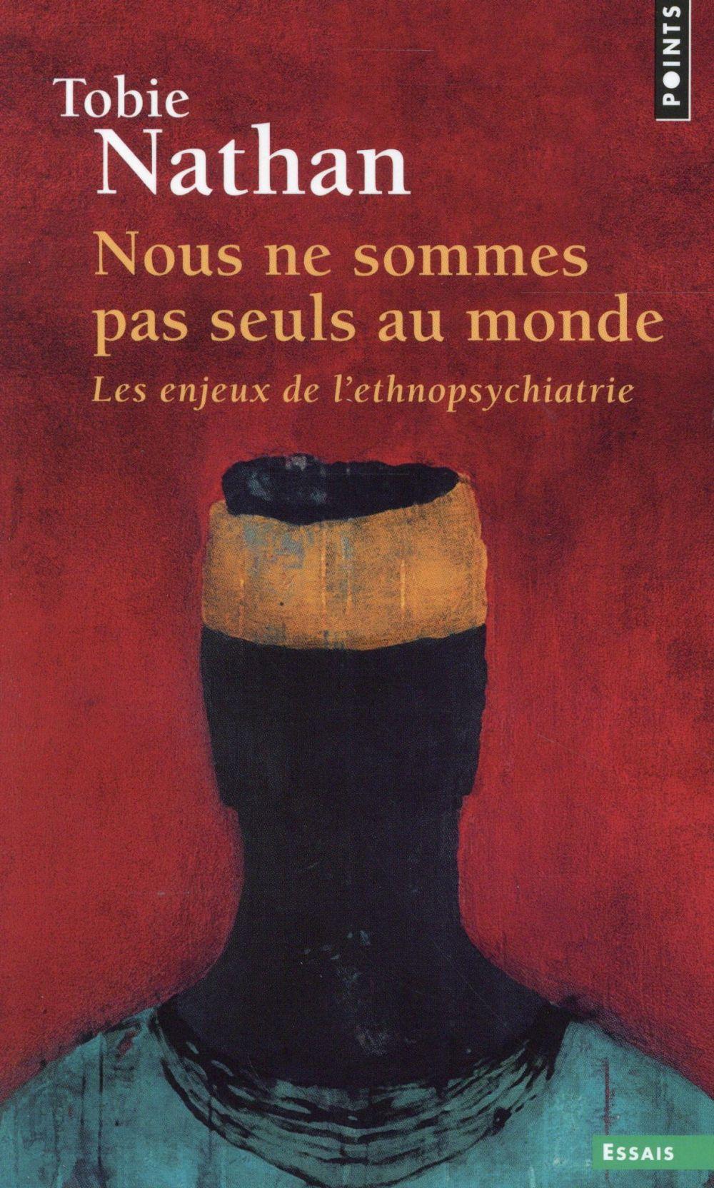 Nathan Tobie - NOUS NE SOMMES PAS SEULS AU MONDE  -  LES ENJEUX DE L'ETHNOPSYCHIATRIE