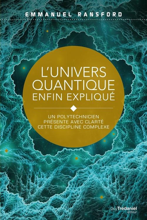 L'univers quantique enfin expliqué ; un polytechnicien présente avec clareté cette discipline complexe