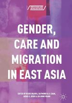 Gender, Care and Migration in East Asia  - Reiko Ogawa - Raymond K.H. Chan - Akiko S. Oishi - Lih-Rong Wang