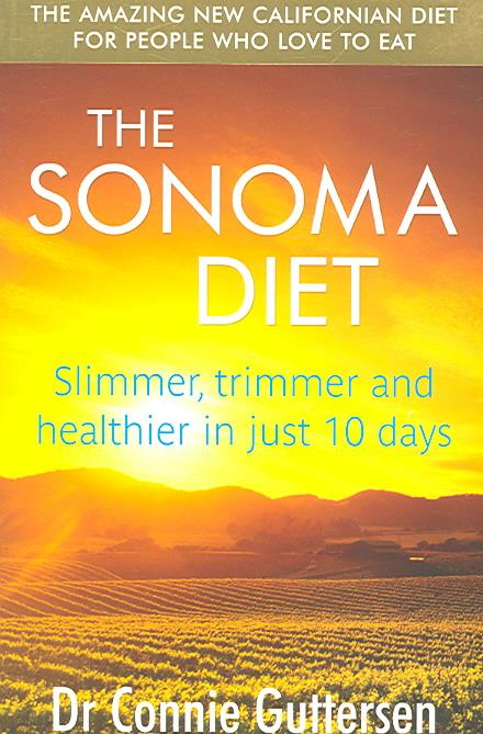The sonoma diet - slimmer, trimmer and healthier in just 10 days