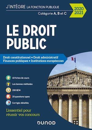 Le droit public ; catégorie A, B et C ; droit constitutionnel, droit administratif, finances publiques, institutions européennes (édition 2020/2021)