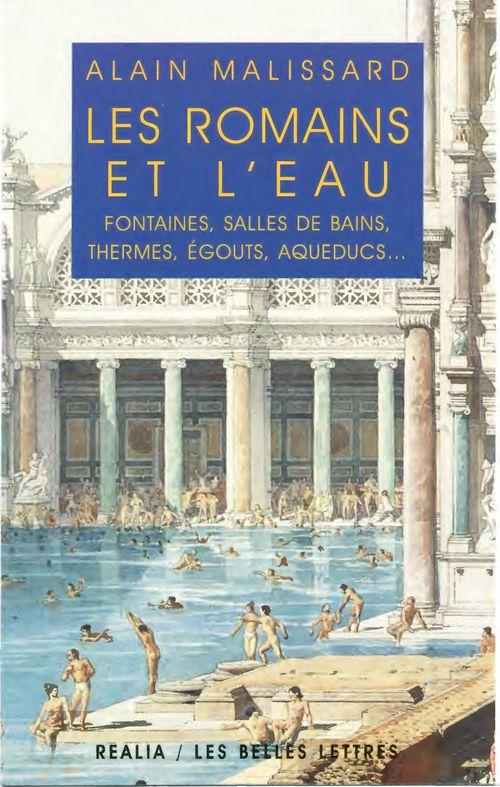Les romains et l'eau - fontaines, salles de bains, thermes, egouts, aqueducs...