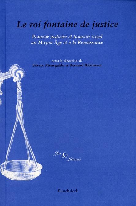 Jus & litterae ; le roi fontaine de justice ; pouvoir justicier et pouvoir royal au Moyen Age et à la Renaissance