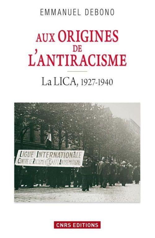 Aux origines de l'antiracisme ; la LICA, 1927-1940