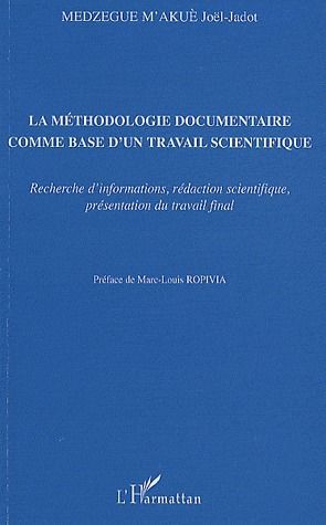 La Methodologie Documentaire Comme Base D'Un Travail Scientifique ; Recherche D'Informations, Redaction Scientifique, Presentation Du Travail Final