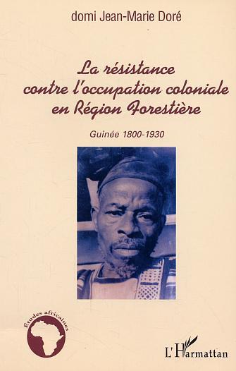 La resistance contre l'occupation coloniale en region forestiere - guinee 1800-1930