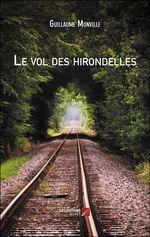 Le vol des hirondelles  - Guillaume Monville