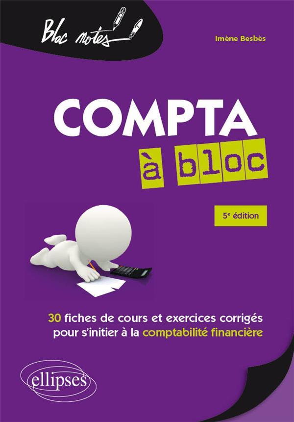 La compta à bloc ; 30 fiches de cours et exercices corrigés pour s'initier à la comptabilité financière