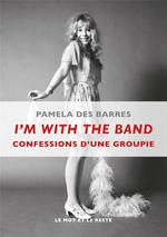I'm with the band ; confessions d'une groupie