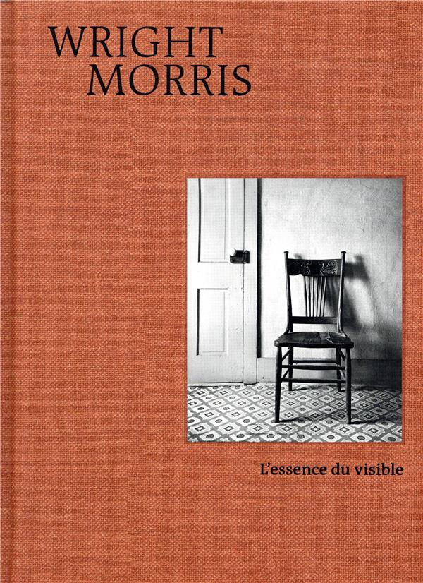 WRIGHT MORRIS - L'ESSENCE DU VISIBLE