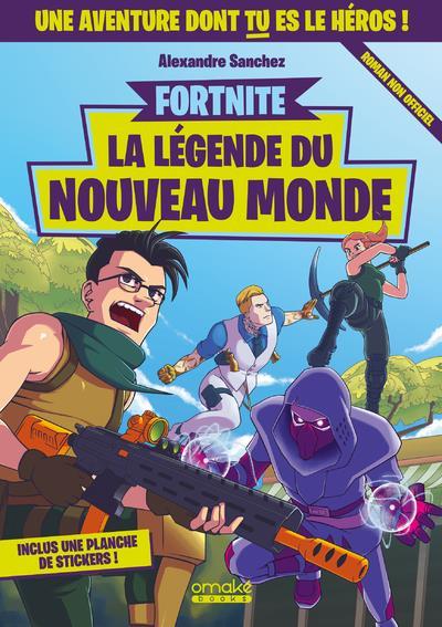 Fortnite ; fortnite : la légende du nouveau monde ; un roman dont tu es le héros !