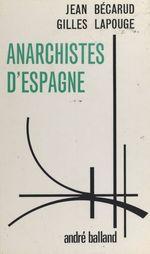 Anarchistes d'Espagne  - Jean Bécarud - Gilles LAPOUGE
