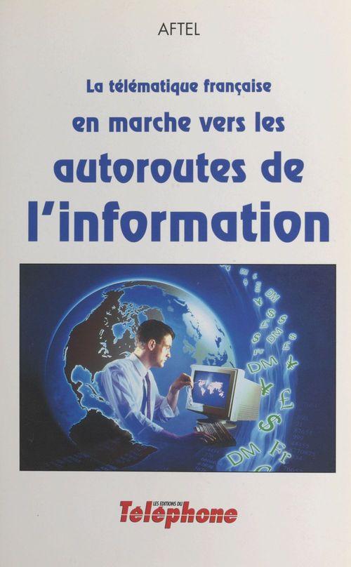 La telematique francaise en marche vers les autoroutes de l'information