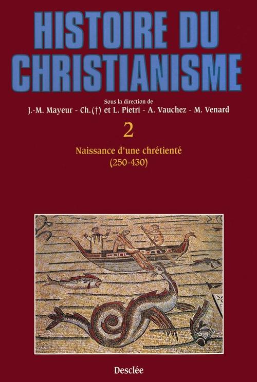 Histoire du christianisme t.2 ; naissance d'une chrétienté, 240-430