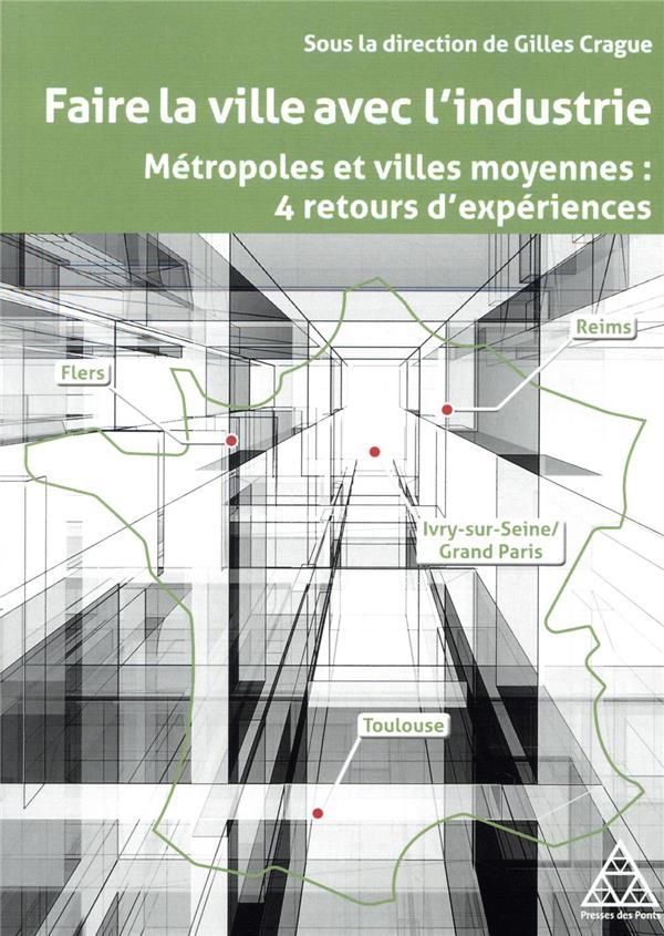 Faire la ville avec l'industrie ; métropoles et villes moyennes : 4 retours d'expériences