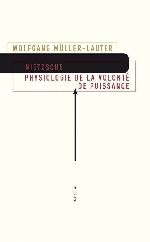 Nietzsche ; physiologie de la volonté de puissance