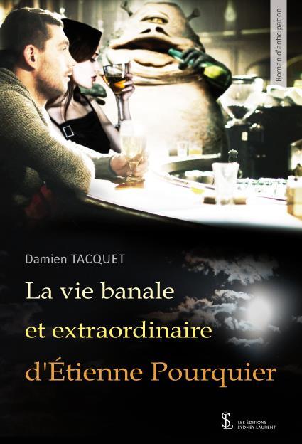 La vie banale et extraordinaire d'Etienne Pourquier