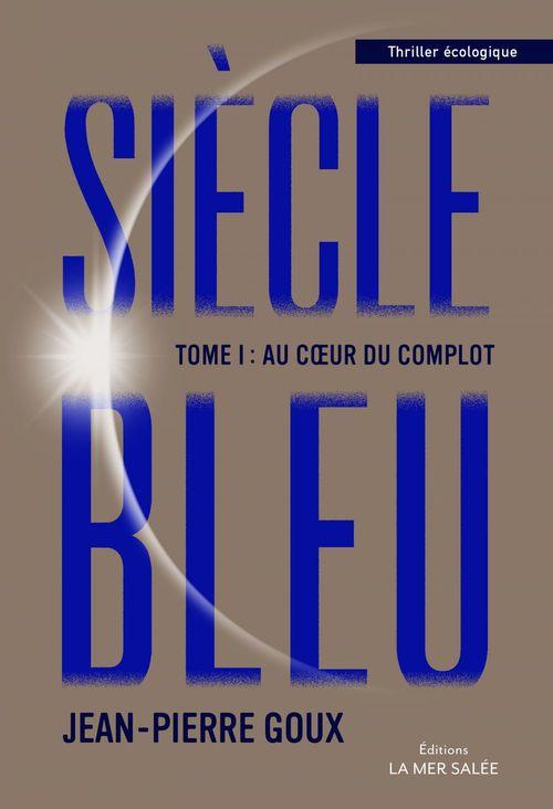 Siècle bleu t.1 ; au coeur du complot