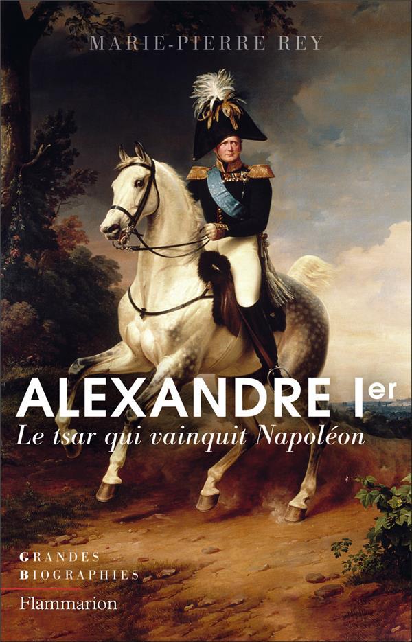 Alexandre Ier, le tsar qui vainquit Napoléon