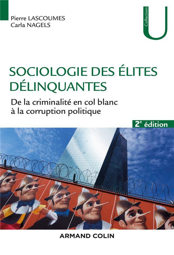 Sociologie des élites délinquantes ; de la criminalité en col blanc à la corruption politique (2e édition)
