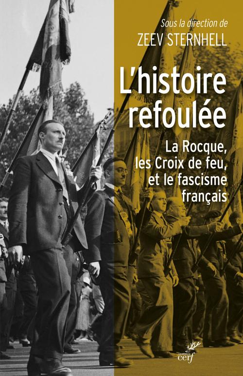 L'histoire refoulée ; La Rocque, les Croix de feu, et le fascisme français