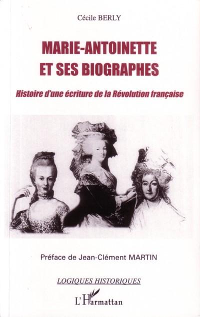 Marie-Antoinette et ses biographes ; histoire d'une écriture de la révolution française