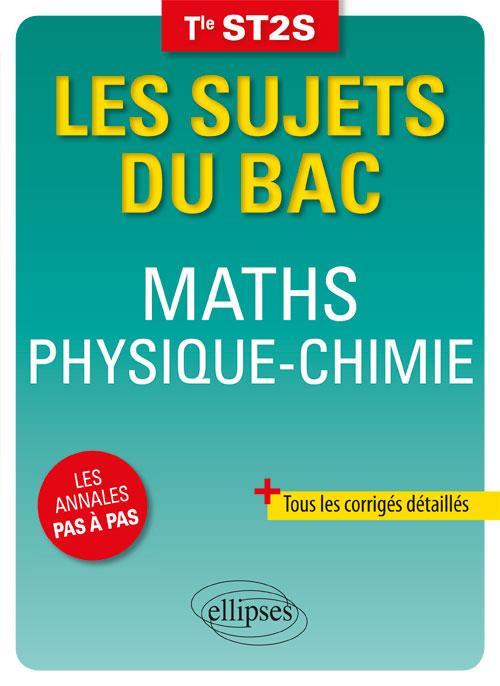 Les sujets du bac ; mathématiques ; physique-chimie ; terminale ST2S (édition 2018)