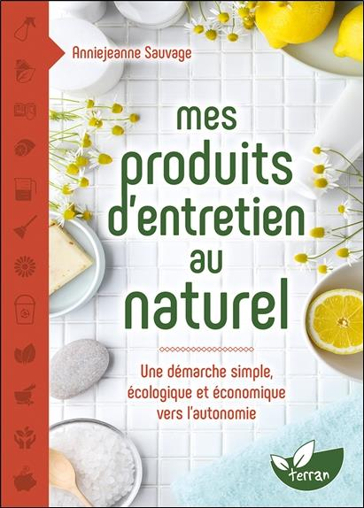 Mes produits d'entretien au naturel ; une démarche simple, écologique et économique vers l'autonomie