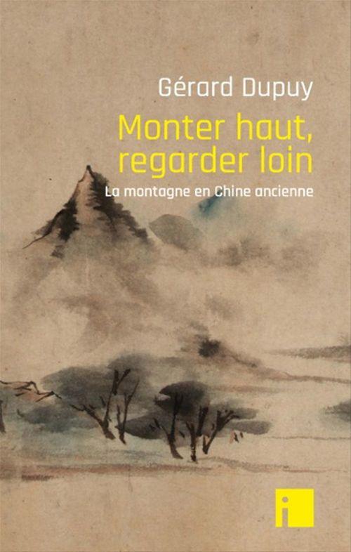 Monter haut, regarder loin ; la montagne en Chine ancienne