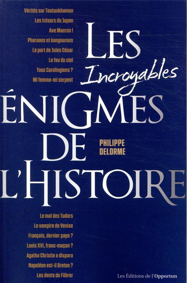 LES INCROYABLES ENIGMES DE L'HISTOIRE