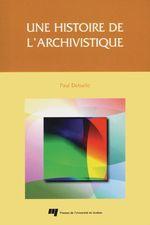 Une histoire de l'archivistique  - Paul Delsalle