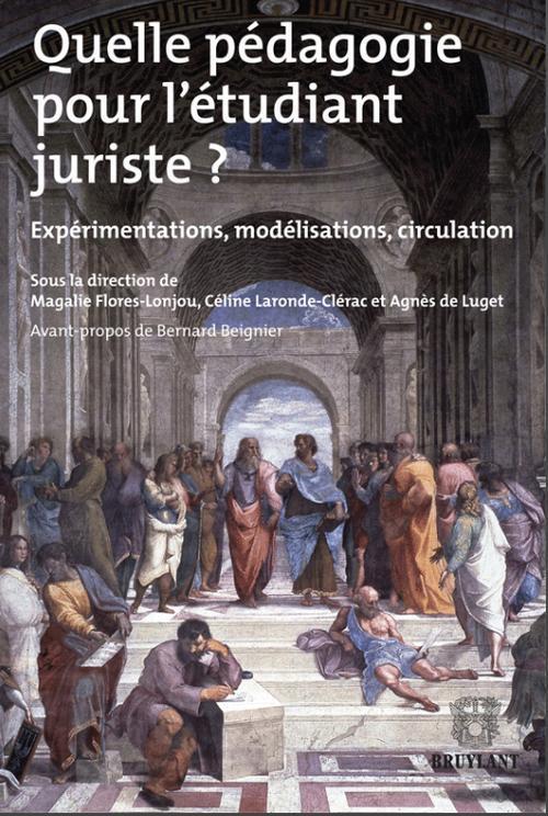 Quelle Pedagogie Pour L'Etudiant Juriste ? ; Experimentations, Modelisations, Circulation
