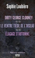 Vente Livre Numérique : Dirty George Clooney suivi de Le ventre tiède de l'oiseau et Élagage d'automne  - Sophie Loubière