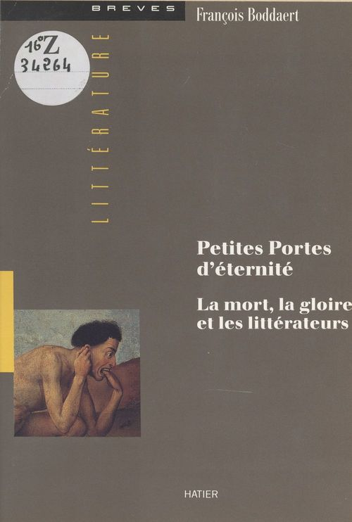 Petites portes d'éternité : la mort, la gloire et les littérateurs