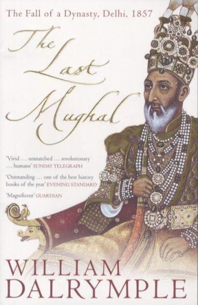 The Last Mughal ; The Fall of a Dynasty, Delhi, 1857