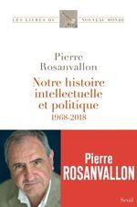 Vente Livre Numérique : Notre histoire intellectuelle et politique - 1968-2018  - Pierre Rosanvallon