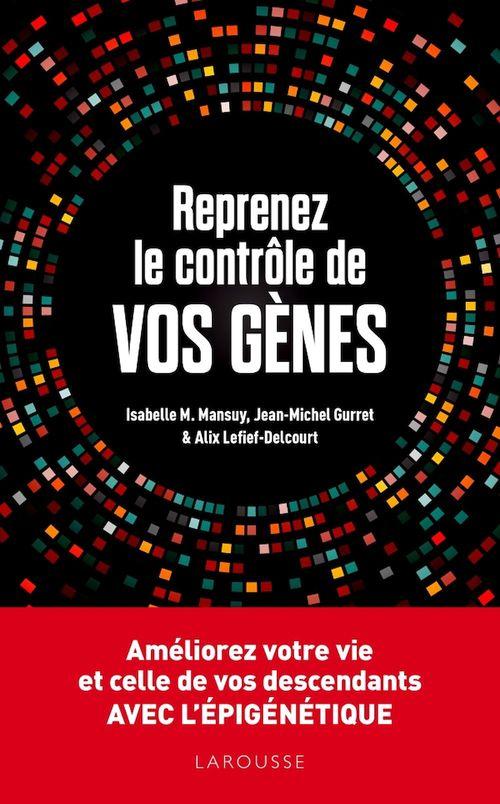 Reprenez le contrôle de vos gènes ; améliorez votre vie et celles de vos descendant avec l'épigénétique