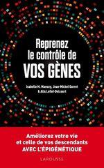 Vente Livre Numérique : Reprenez le contrôle de vos gènes ; améliorez votre vie et celles de vos descendant avec l'épigénétique  - Jean-Michel Gurret - Isabelle Mansuy - Alix Lefief-Delcourt - Alix Lefief