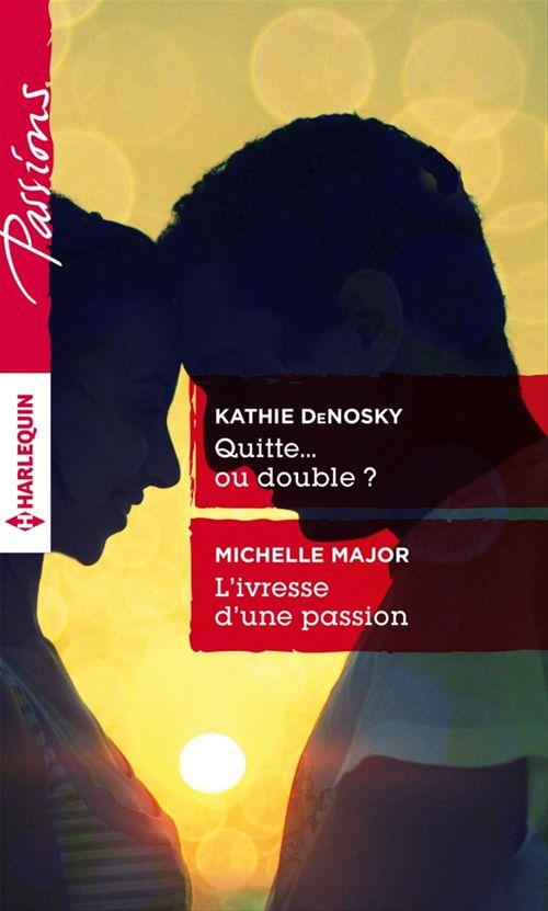 Vente EBooks : Quitte... ou double ? - L'ivresse d'une passion  - Kathie DeNosky  - Michelle Major