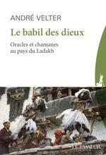 Vente Livre Numérique : Le babil des Dieux - Oracles et chamans du Ladakh  - André Velter
