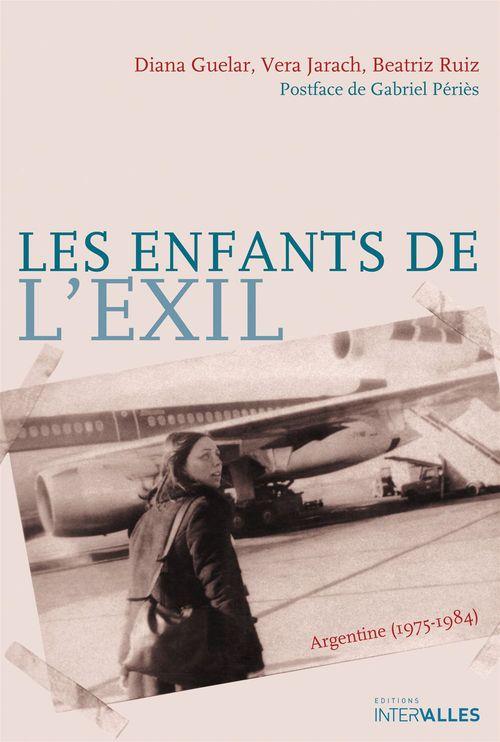 Les enfants de l'exil ; Argentine (1975-1984)