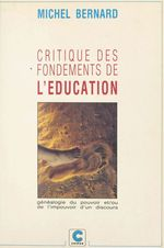 Vente EBooks : Critique des fondements de l'éducation ou Généalogie du pouvoir et-ou de l'impouvoir d'un discours  - Michel.. Bernard