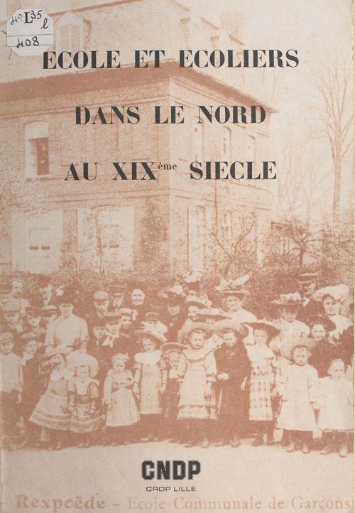 École et écoliers dans le Nord au XIXe siècle  - Philippe Marchand