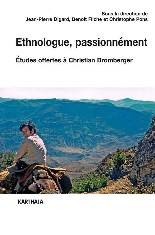 éthnologue, passionnément ; études offertes à Christian Bromberger
