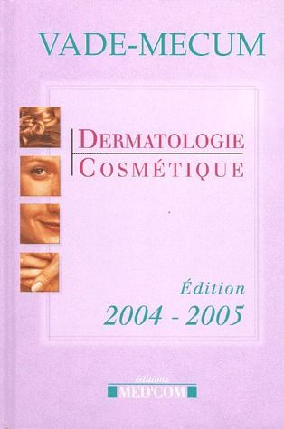 Vade-mecum dermatologie cosmétique (édition 2004-2005)