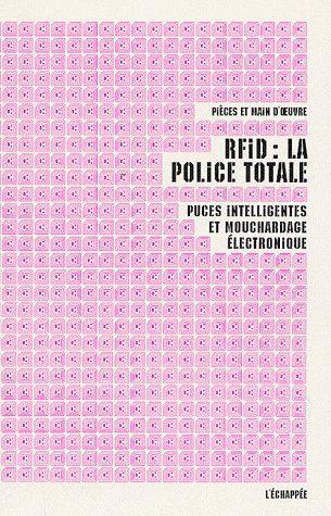 Rfid ; La Police Totale ; Puces Intelligentes Et Mouchardage Electronique